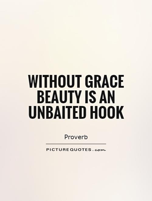 Without grace beauty is an unbaited hook Picture Quote #1