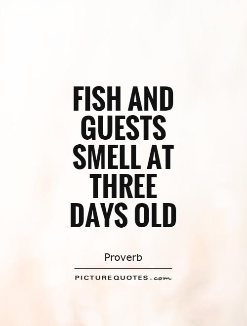 Fish and guests smell at three days old Picture Quote #1