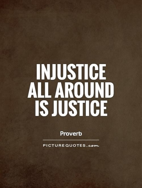 Injustice all around is justice Picture Quote #1
