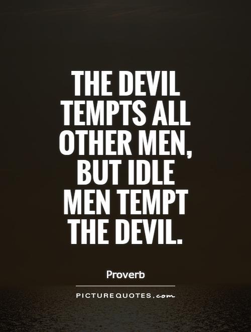 The devil tempts all other men, but idle men tempt the devil Picture Quote #1