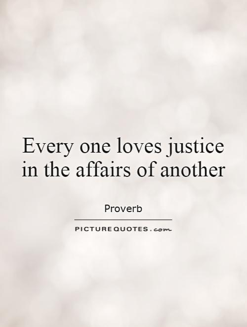 Every one loves justice in the affairs of another Picture Quote #1