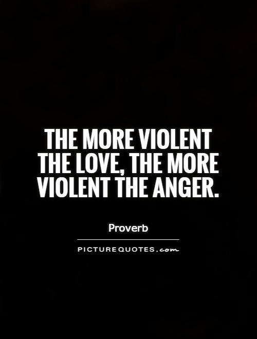The more violent the love, the more violent the anger Picture Quote #1