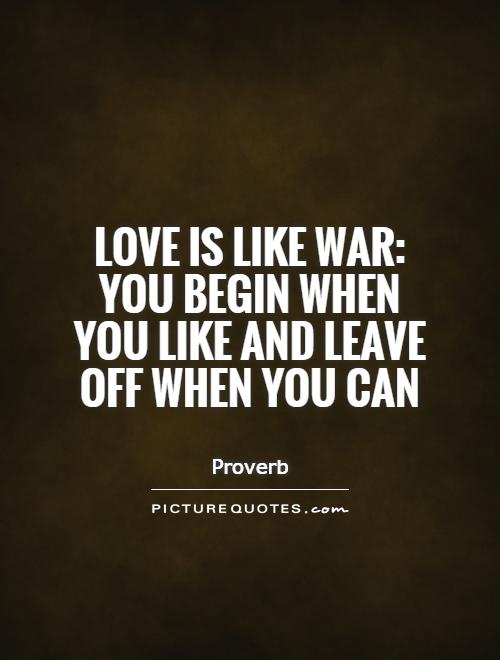 Love is like war: you begin when you like and leave off when you can Picture Quote #1