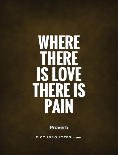 Where  there  is love  there is  pain Picture Quote #1