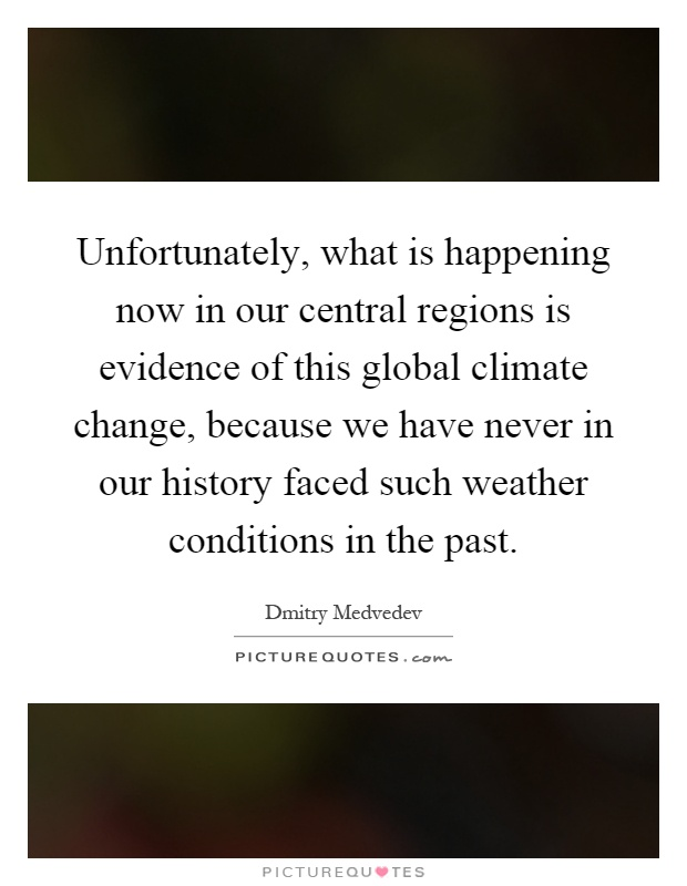 Unfortunately, what is happening now in our central regions is evidence of this global climate change, because we have never in our history faced such weather conditions in the past Picture Quote #1