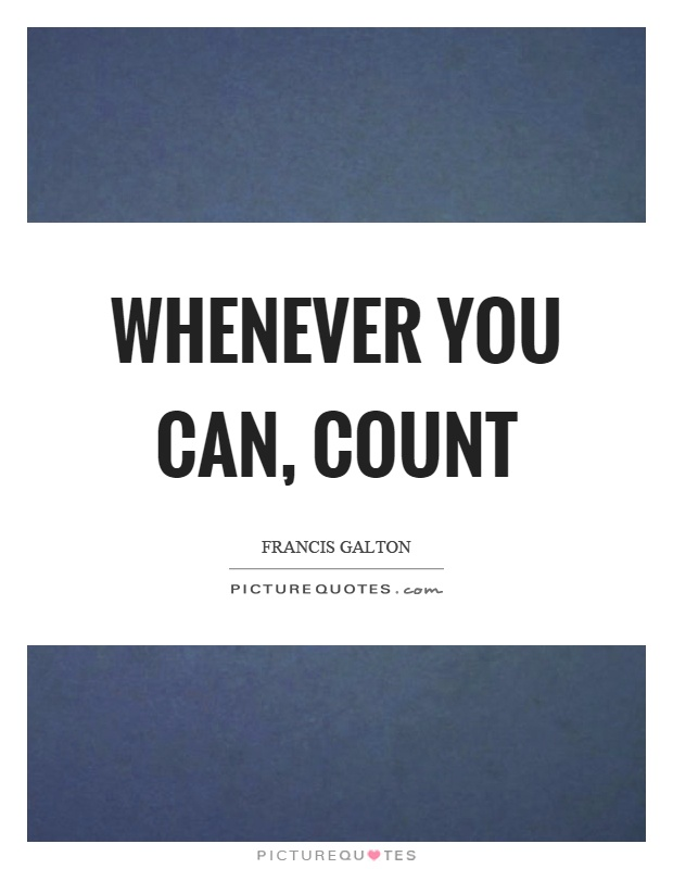 Whenever you can, count Picture Quote #1