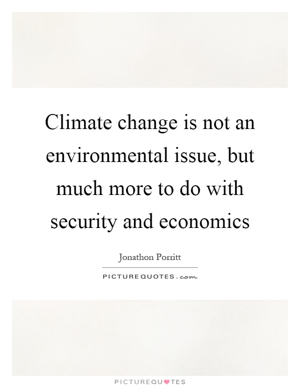 Climate change is not an environmental issue, but much more to do with security and economics Picture Quote #1