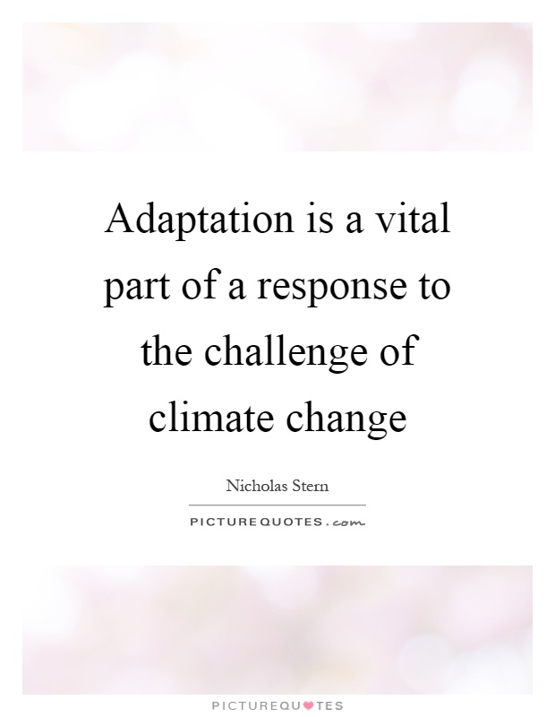 Adaptation is a vital part of a response to the challenge of climate change Picture Quote #1
