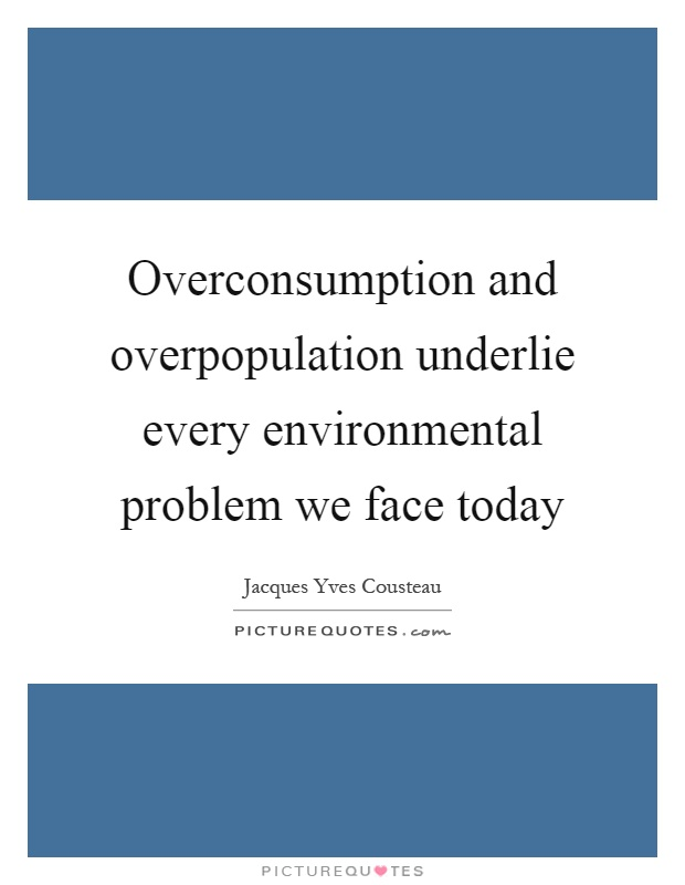 overpopulation the only true environmental problem I strongly believe that overpopulation is the underlying source of most (if not all) the environmental and social problems we are facing i think that reducing population growth, and even more: reducing population, is the only way for the human civilisation to survive.