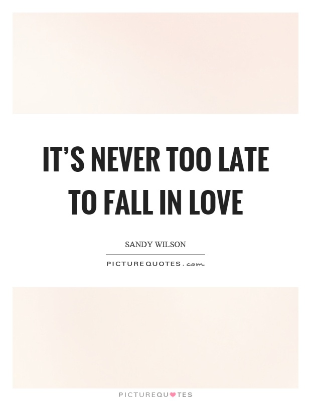 Falling In Love Too Quickly Quotes: It's Never Too Late To Fall In Love