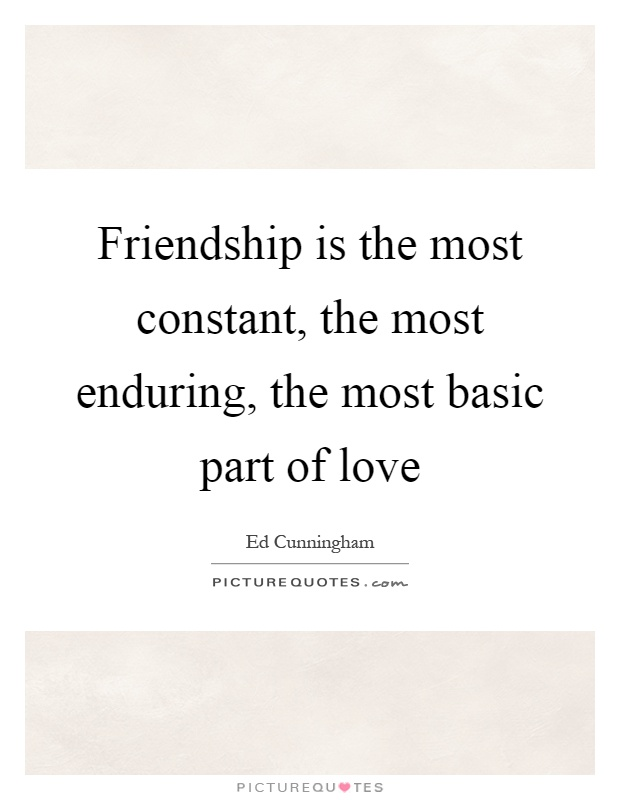 Friendship is the most constant, the most enduring, the most basic part of love Picture Quote #1