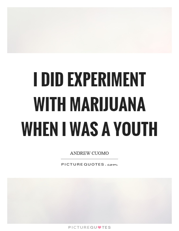I did experiment with marijuana when I was a youth Picture Quote #1