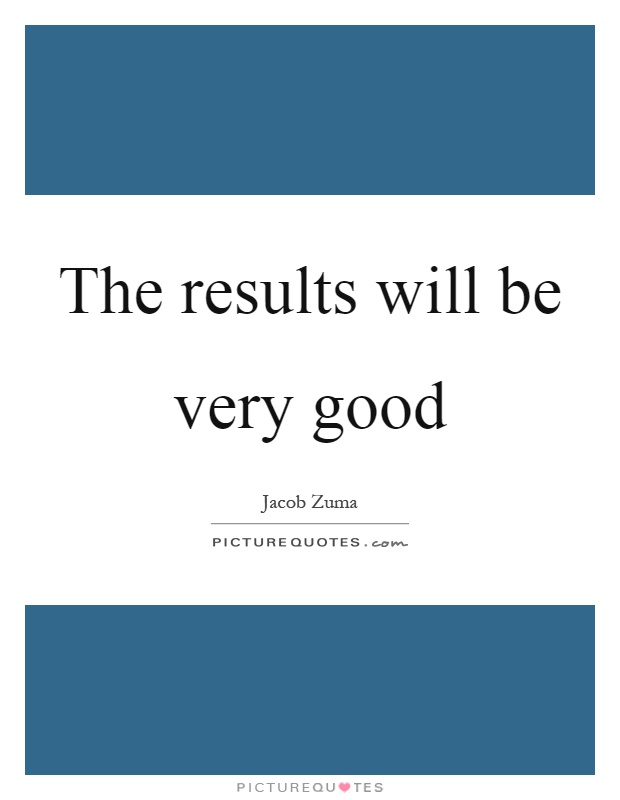 The results will be very good Picture Quote #1