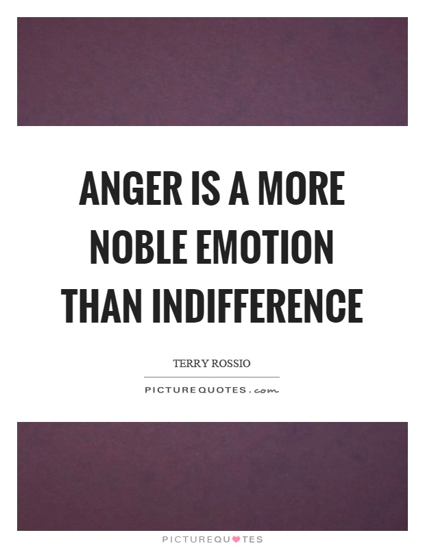 Anger is a more noble emotion than indifference Picture Quote #1