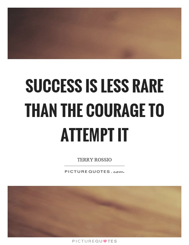 Success is less rare than the courage to attempt it Picture Quote #1