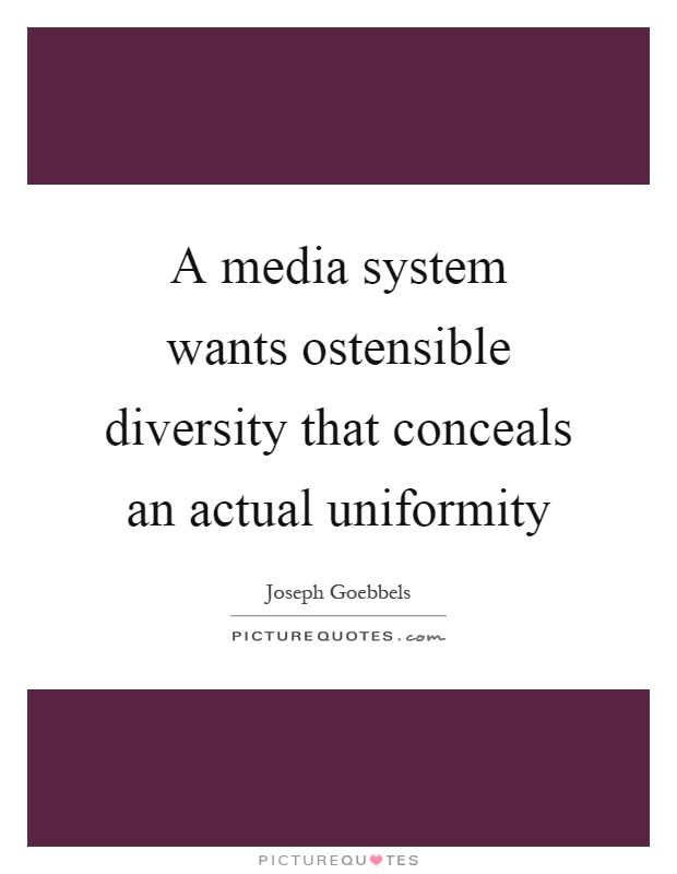 A media system wants ostensible diversity that conceals an actual uniformity Picture Quote #1