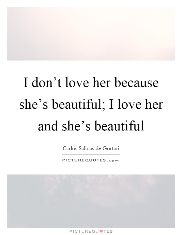 Dont Love Her Because Shes Beautiful; I Love Her Picture - 620x800 ...