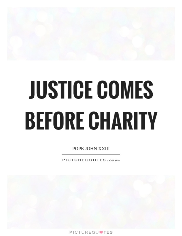 Justice comes before charity Picture Quote #1