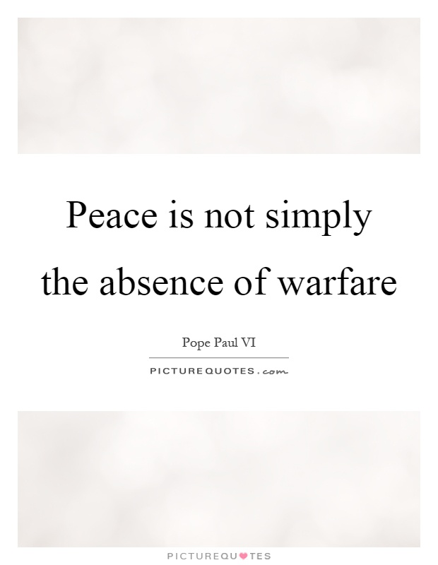 Peace is not simply the absence of warfare Picture Quote #1