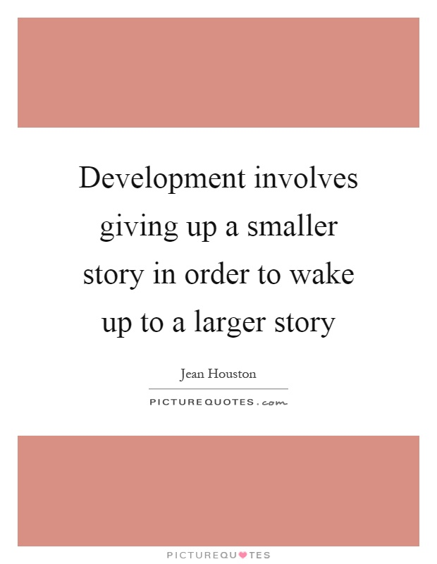 Development involves giving up a smaller story in order to wake up to a larger story Picture Quote #1