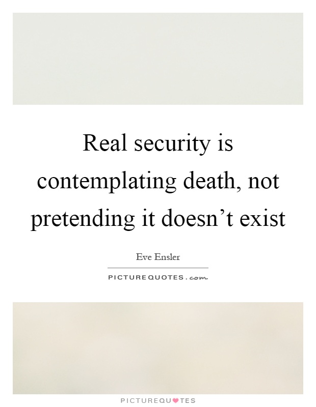 Real security is contemplating death, not pretending it doesn't exist Picture Quote #1