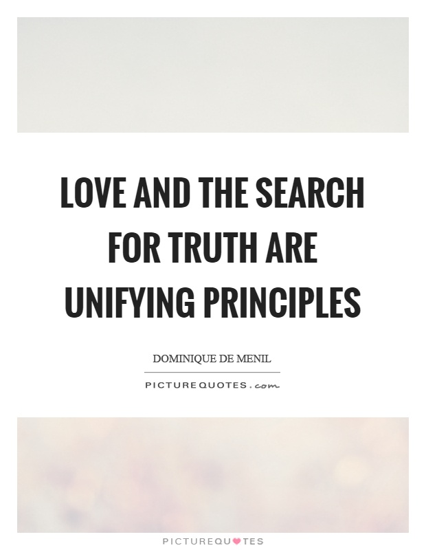 Love and the search for truth are unifying principles Picture Quote #1