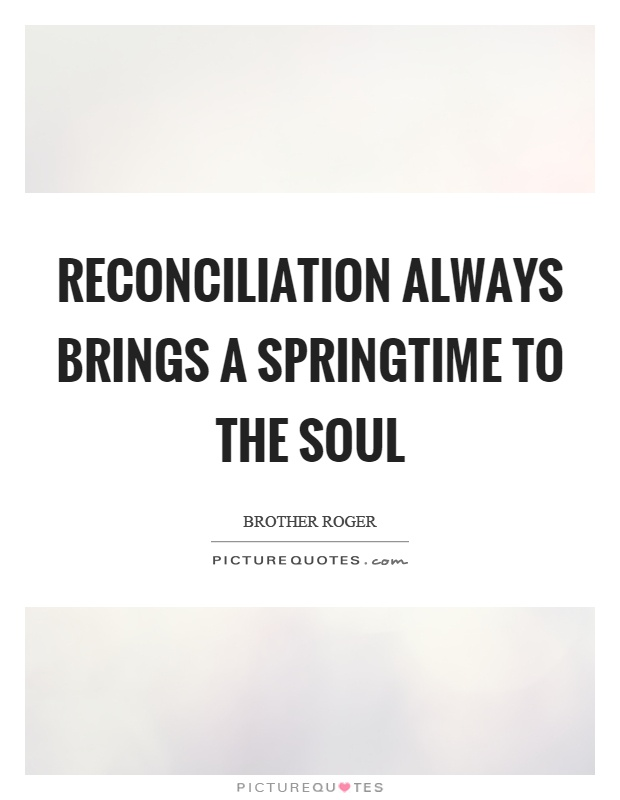 reconciliation always brings a springtime to the soul