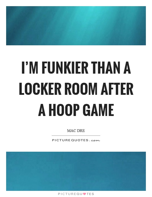 I'm funkier than a locker room after a hoop game Picture Quote #1