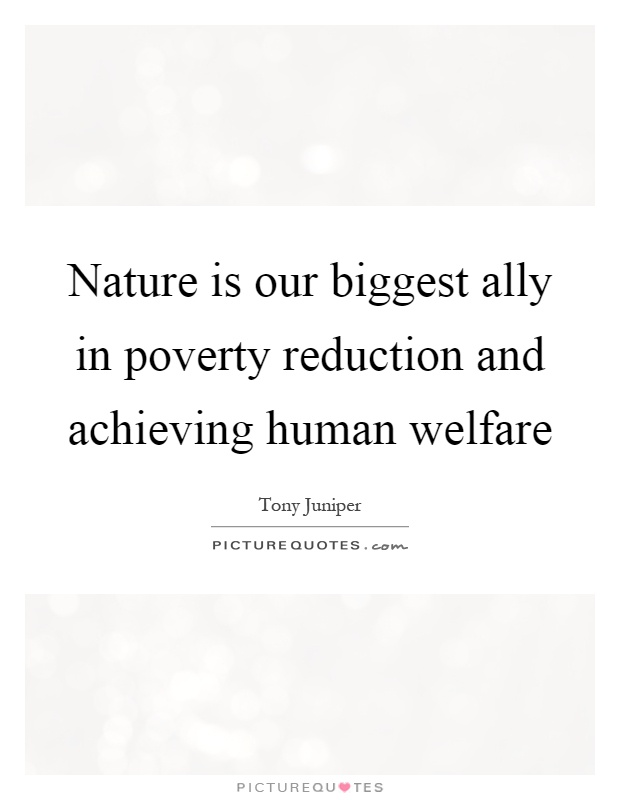 Nature is our biggest ally in poverty reduction and achieving human welfare Picture Quote #1
