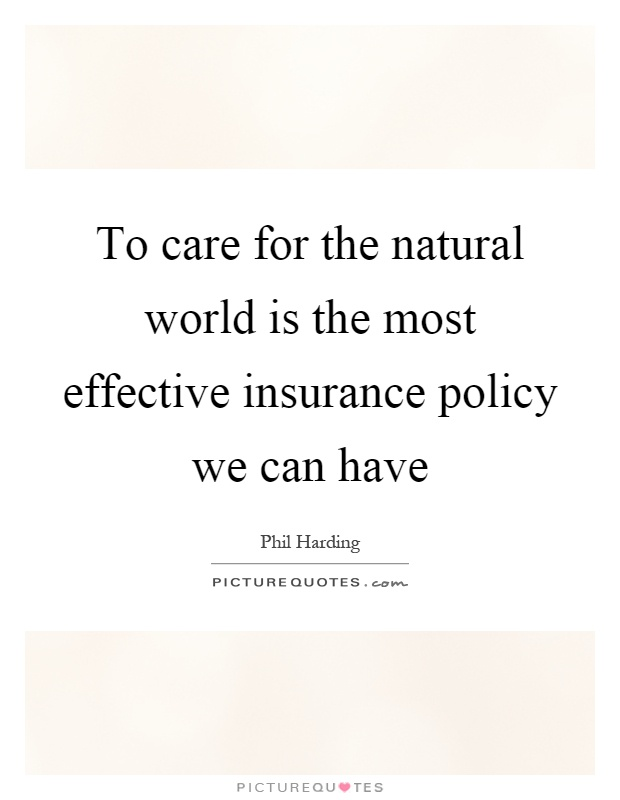 To care for the natural world is the most effective insurance policy we can have Picture Quote #1