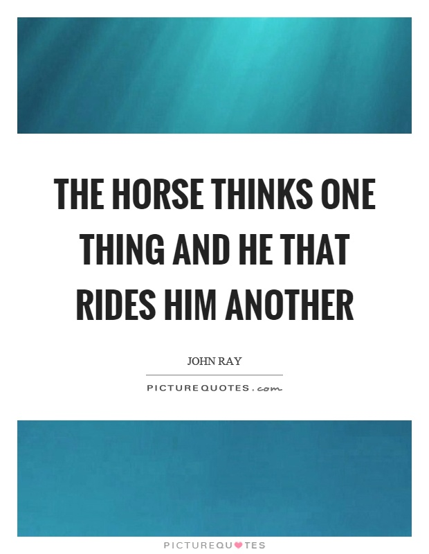 The horse thinks one thing and he that rides him another Picture Quote #1