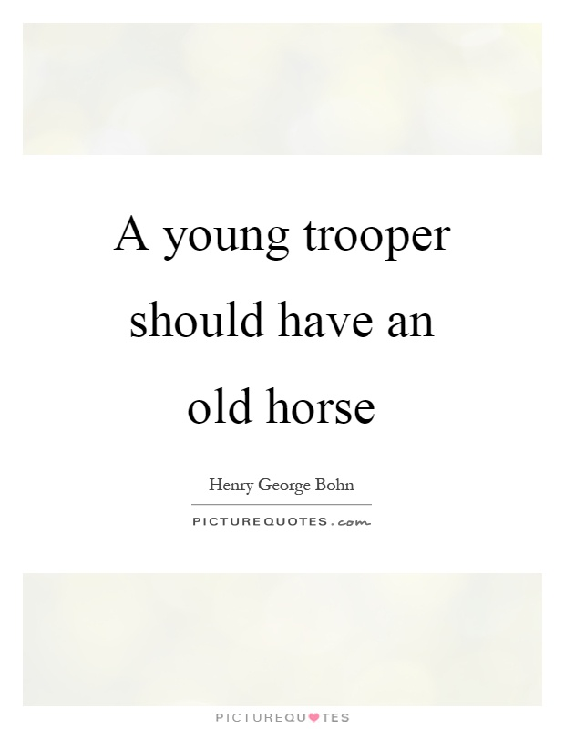 A young trooper should have an old horse Picture Quote #1