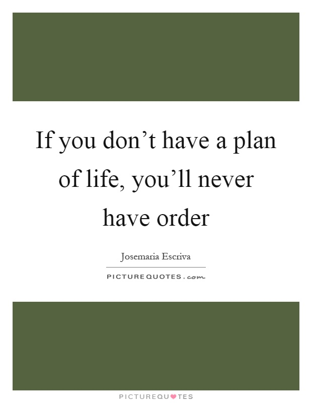 If you don't have a plan of life, you'll never have order Picture Quote #1
