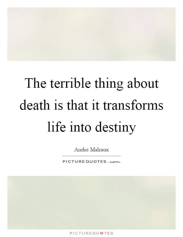 The terrible thing about death is that it transforms life into destiny Picture Quote #1