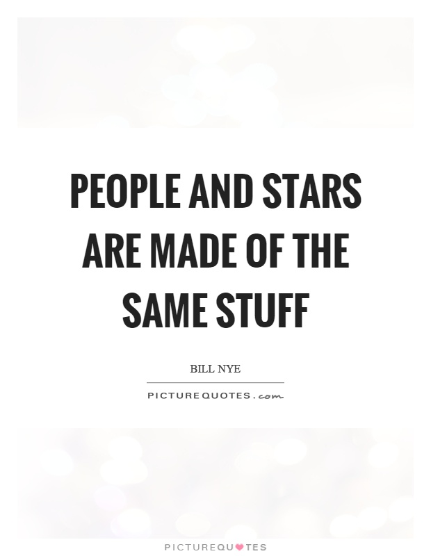 People and stars are made of the same stuff Picture Quote #1