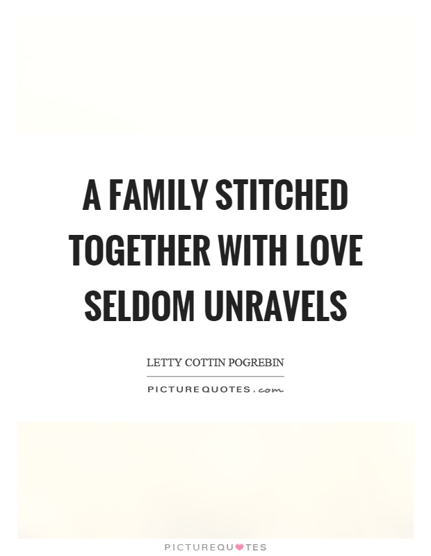 A family stitched together with love seldom unravels Picture Quote #1