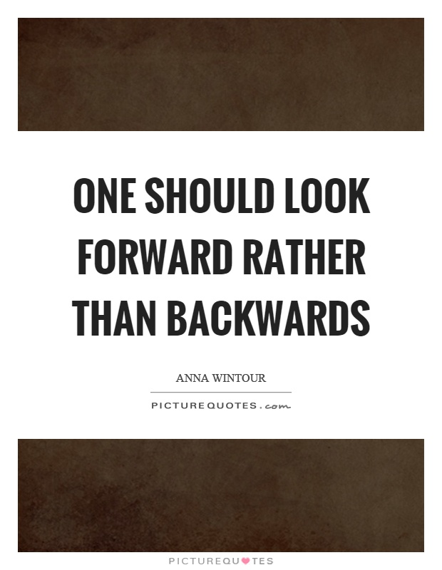One should look forward rather than backwards Picture Quote #1