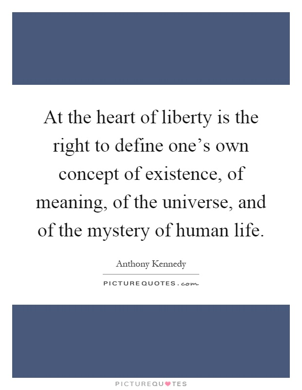 At the heart of liberty is the right to define oneu0026#39;s own ...