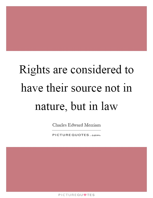 Rights are considered to have their source not in nature, but in law Picture Quote #1