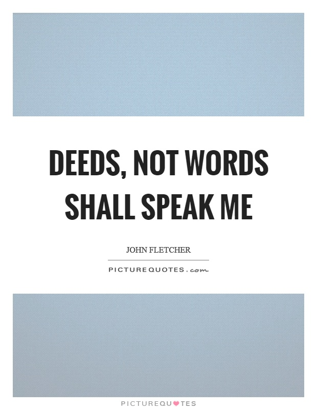 Deeds, not words shall speak me Picture Quote #1