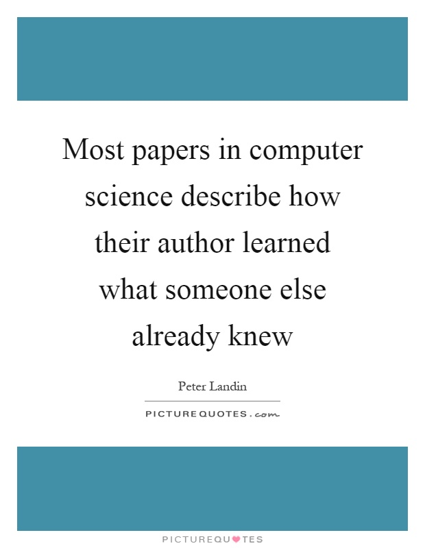 Most papers in computer science describe how their author learned what someone else already knew Picture Quote #1