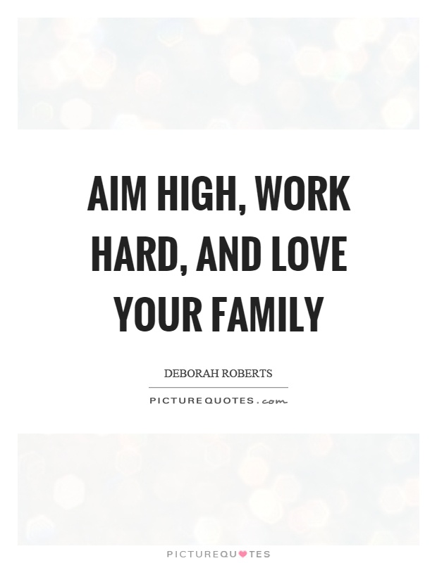 Aim high, work hard, and love your family Picture Quote #1