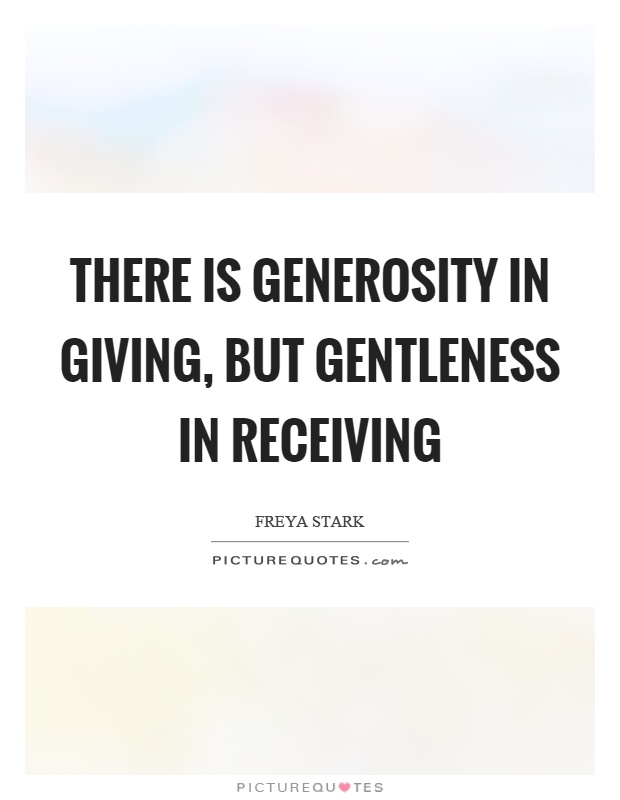 There is generosity in giving, but gentleness in receiving Picture Quote #1