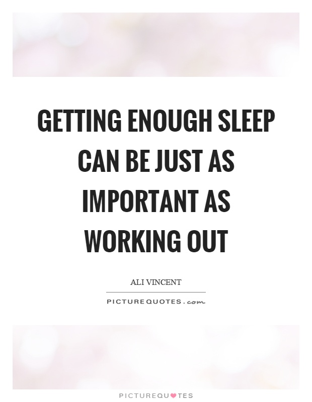 Getting enough sleep can be just as important as working out Picture Quote #1