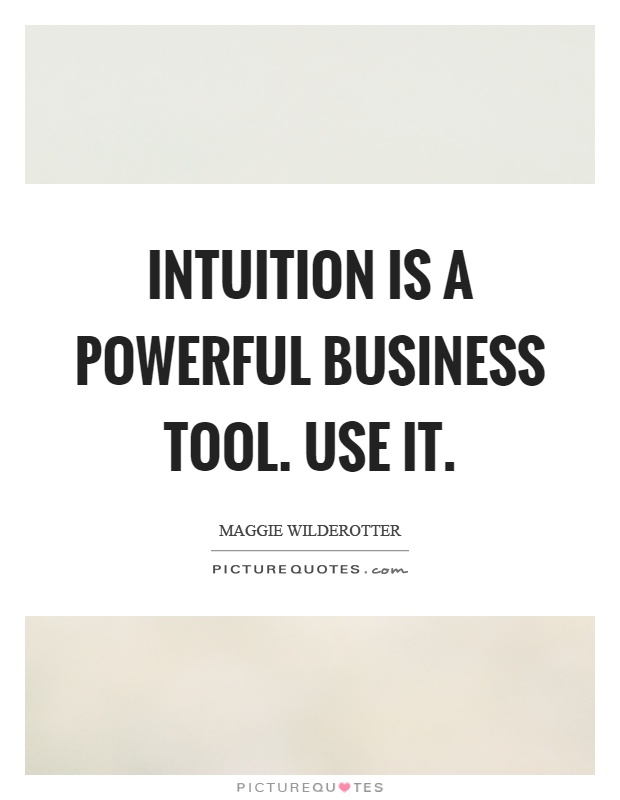 Intuition is a powerful business tool. Use it Picture Quote #1