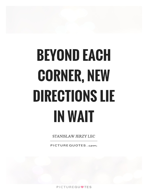 Beyond each corner, new directions lie in wait Picture Quote #1