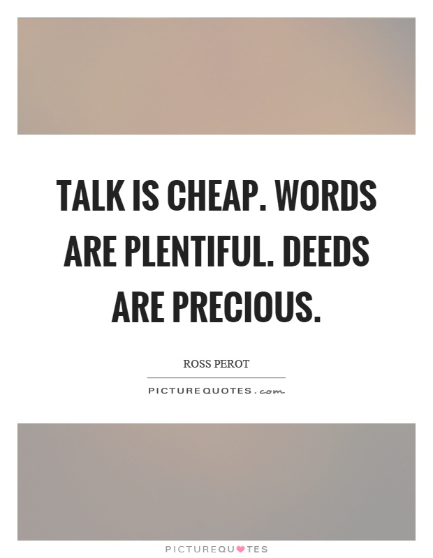 Talk is cheap. Words are plentiful. Deeds are precious Picture Quote #1