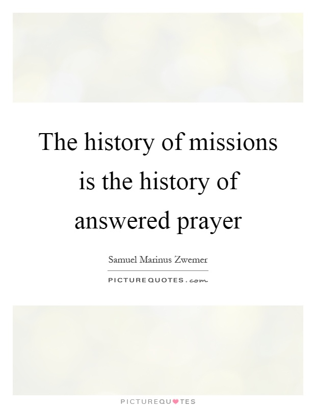 The history of missions is the history of answered prayer Picture Quote #1