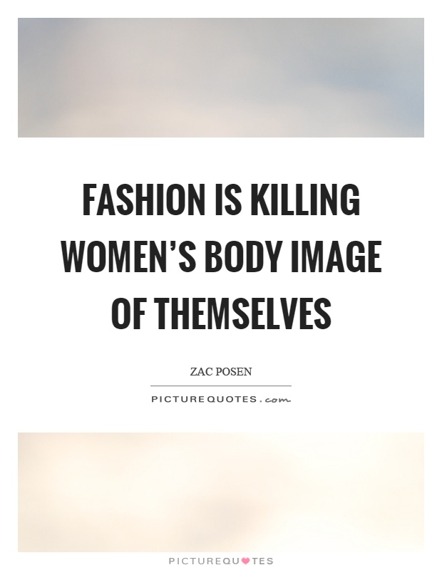 Fashion is killing women's body image of themselves Picture Quote #1