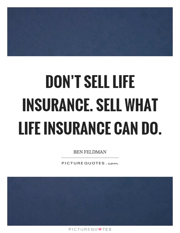 Quote On Life Insurance Amazing Don't Sell Life Insurancesell What Life Insurance Can Do